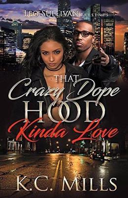 That Crazy, Dope, Hood Kinda Love by K.C. Mills