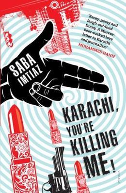Karachi, You're Killing Me! by Saba Imtiaz