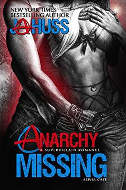 Anarchy Missing: Alpha Case by J.A. Huss