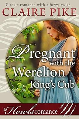 Pregnant with the Werelion King's Cub by Claire Pike