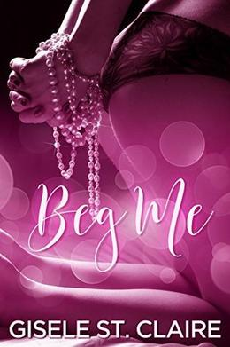Beg Me: Sold By My Brother by Gisele St. Claire