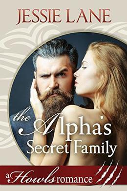 The Alpha's Secret Family: Howls Romance by Jessie Lane