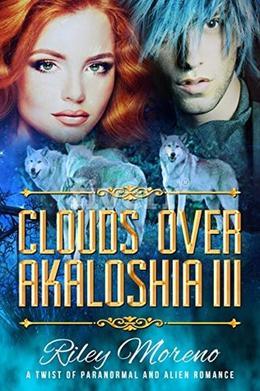 Clouds Over Akaloshia III  (Clouds Over Akaloshia Sci-Fi Paranormal Romance) by Riley Moreno