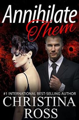 Annihilate Them  (A Stand-Alone Romantic Suspense Novel in the Annihilate Me Series) by Christina Ross