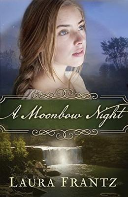 A Moonbow Night by Laura Frantz