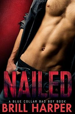 Nailed: A Blue Collar Bad Boy Book by Brill Harper