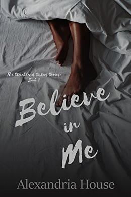 Believe in Me by Alexandria House