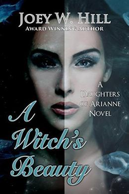 A Witch's Beauty: A Daughters of Arianne Series Novel by Joey W. Hill