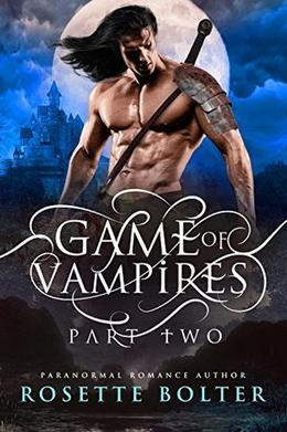 Game of Vampires: A Reverse Harem Serial  (Part Two) by Rosette Bolter