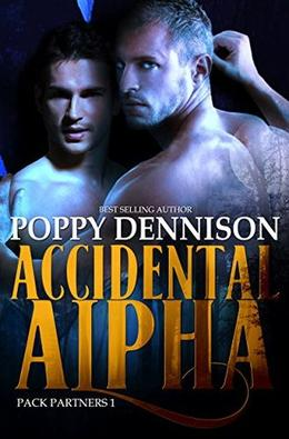 Accidental Alpha: Pack Partners Book One by Poppy Dennison