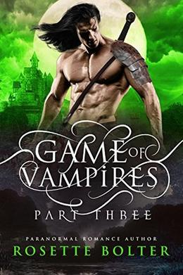 Game of Vampires: A Reverse Harem Serial  (Part Three) by Rosette Bolter