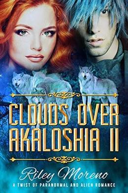Clouds Over Akaloshia II: Sci-Fi Paranormal Romance by Riley Moreno