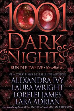 1001 Dark Nights: Bundle Twelve by Alexandra Ivy, Laura Wright, Lorelei James, Lara Adrian, Nazarea Andrews, Megan Erickson