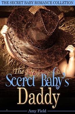 The Secret Baby's Daddy: A Secret Baby Romance Story Collection by Amy Field