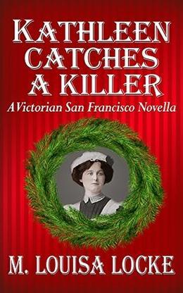 Kathleen Catches a Killer: A Victorian San Francisco Novella by M. Louisa Locke