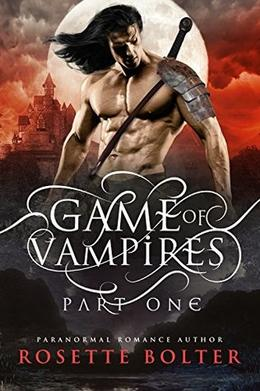 Game of Vampires: A Reverse Harem Serial  (Part One) by Rosette Bolter