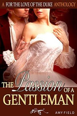 The Passion Of A Gentleman: A Historical Regency Romance by Amy Field