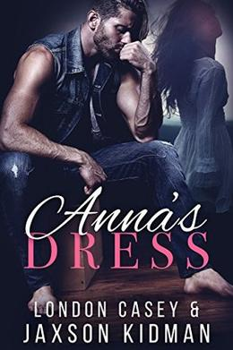 Anna's Dress: a heart-wrenching second chance romance story that will make you believe in true love by London Casey, Jaxson Kidman, Karolyn James