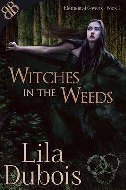Witches in the Weeds by Lila Dubois