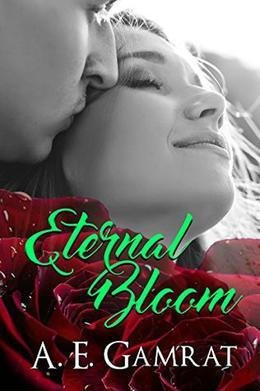 Eternal Bloom by A.E. Gamrat