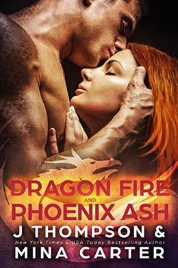 Dragon Fire and Phoenix Ash: Paranormal Shapeshifter Weredragon Romance  (Dragon's Council) by J Thompson, Mina Carter