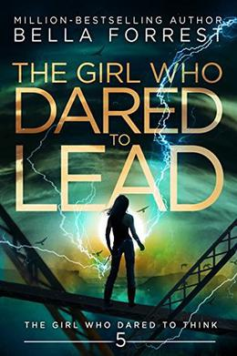 The Girl Who Dared to Think 5: The Girl Who Dared to Lead by Bella Forrest