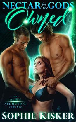 Nectar for the Gods: Owned: An Alien Abduction Romance by Sophie Kisker