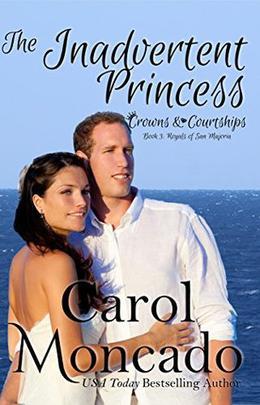 The Inadvertent Princess: Contemporary Christian Romance by Carol Moncado