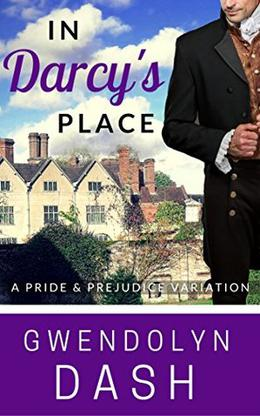 In Darcy's Place: A Pride & Prejudice Variation by Gwendolyn Dash