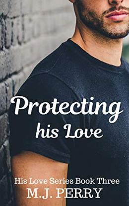 Protecting his Love by M.J. Perry