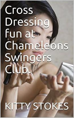 Cross Dressing fun at Chameleons Swingers Club. by Kitty Stokes
