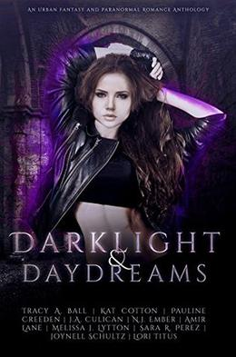 Darklight and Daydreams: An Urban Fantasy and Paranormal Romance Charity Anthology by Amir Lane, N.J. Ember, Sara R. Perez, Melissa J. Lytton, Kat Cotton, Tracy A. Ball, Joynell Schultz, Lori Titus, Pauleen Creeden, J.A. Culican