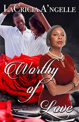 Worthy of Love by LaCricia A'ngelle