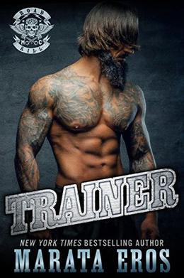Trainer: A Dark Alpha Motorcycle Club Romance Novel by Marata Eros