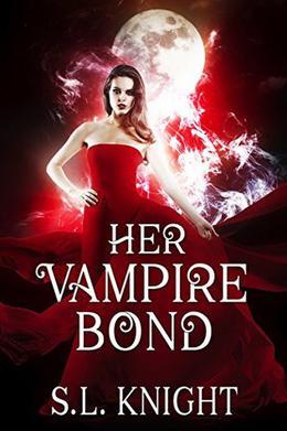 Her Vampire Bond: Reverse Harem Fantasy Romance by S.L. Knight