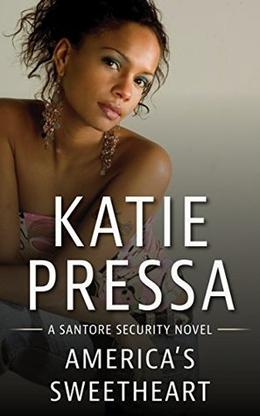 America's Sweetheart: A Santore Security Novel by Katie Pressa