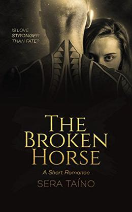 The Broken Horse: A Kindle Short by Sera Taíno