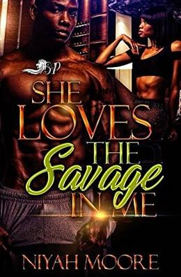 She Love the Savage in Me by Niyah Moore