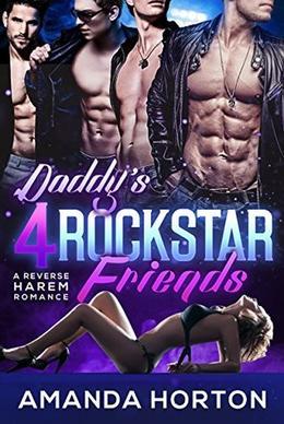 Daddy's RockStar Friends  ( A Reverse Harem Romance) by Amanda Horton
