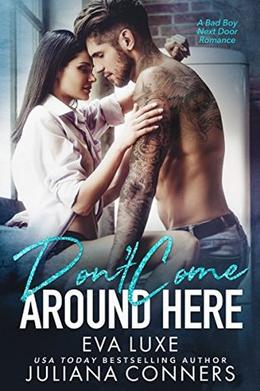 Don't Come Around Here: A Bad Boy Next Door Romance by Eva Luxe, Juliana Conners, Coverlüv