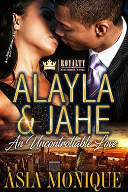 Alayla & Jahe : An Uncontrollable Love by Asia Monique