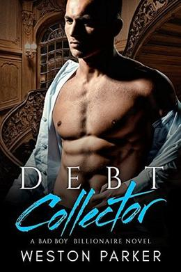 Debt Collector: A Billionaire Bad Boy Novel by Weston Parker