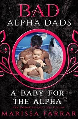 A Baby for the Alpha: Bad Alpha Dads by Marissa Farrar