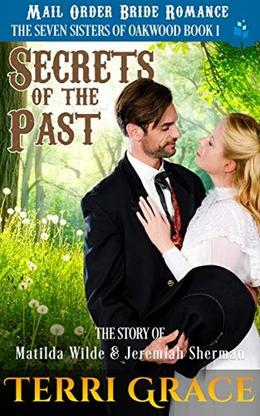 Mail Order Bride: Secrets of The Past: The Story Of Matilda Wilde And Jeremiah Sherman by Terri Grace, Pure Read