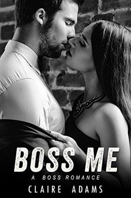 Boss Me  (A Steamy Office Romance) by Claire Adams