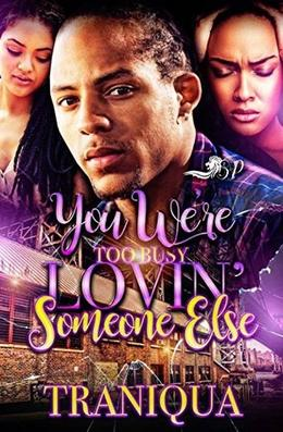 You Were too Busy Lovin' Someone Else: A Standalone by Tra'niqua