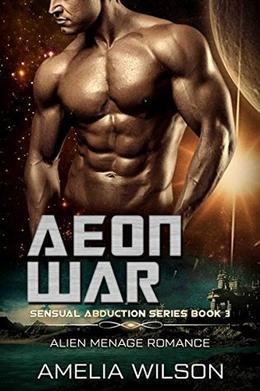 Aeon War: Alien Menage Romance by Amelia Wilson