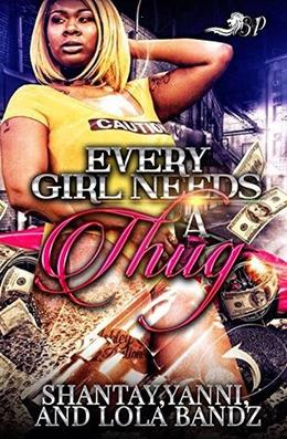 Every Girl Needs a Thug by Shantay, Yanni, LoLa Bandz