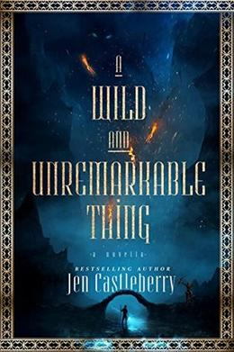 A Wild and Unremarkable Thing by Jen Castleberry