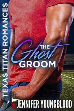 The Ghost Groom  (Texas Titan Romances) by Jennifer Youngblood, RaeAnne Thayne, Christine Kersey